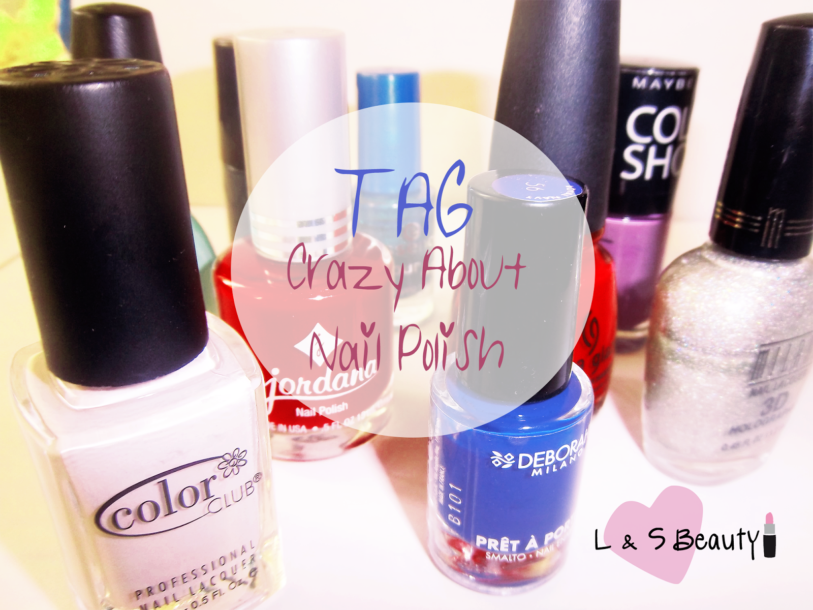 L & S BEAUTY: ♡ TAG : Crazy About Nail Polish !
