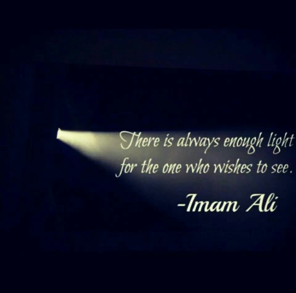 """""""There is always enough light for the one who wants to see"""