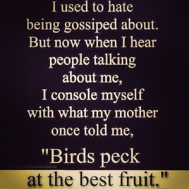 Birds Peck At The Best Fruit So If They Re Talking About You
