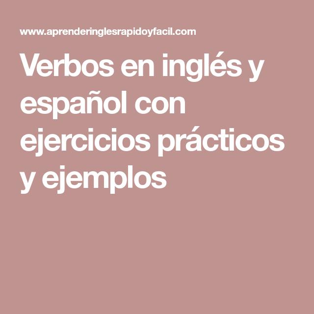 Verbos En Inglés Y Español Con Ejercicios Prácticos Y Ejemplos Verbos Ingles Verbos Ingles