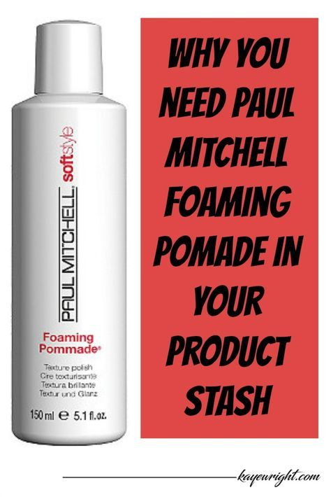 Why You Need To Add Paul Mitchell Foaming Pomade Your Product Stash Trust Me Wanna Read This