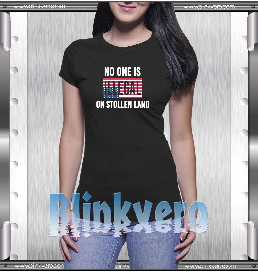 50360b228bd4 No One Is Illegal On Stolen Land Style Shirts T shirt For Womens Size S-3XL  Unisex Shirt
