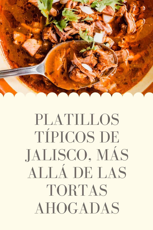 Platillos Típicos De Jalisco Más Allá De Las Tortas Ahogadas Recetas De Comida Mexicana Comida Comida Mexicana