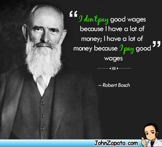 I don't pay good wages because I have a lot of #money. I have a lot of money because I pay good wages. #business #quotes