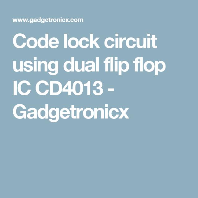 Code Lock Circuit Using Dual Flip Flop Ic Cd4013 Cd401 3