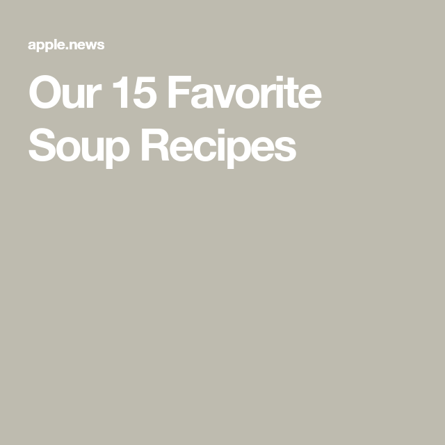 Our 15 Favorite Soup Recipes