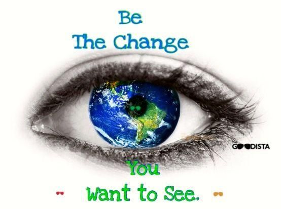 Be The Change You Want To See #MidLife #Change Read The GOODista for #inspiration @TheGoodista
