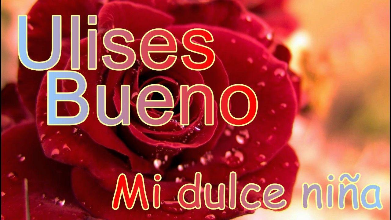 Ulises Bueno Mi dulce niña (con letra)