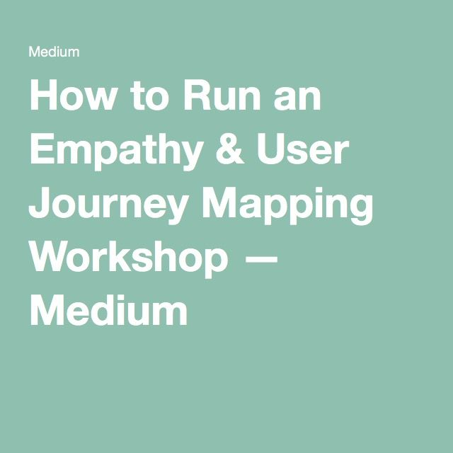 How To Run An Empathy User Journey Mapping Workshop - Customer journey mapping workshop