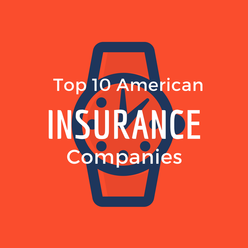 Top 10 American Insurance Companies Insurance Company Insurance