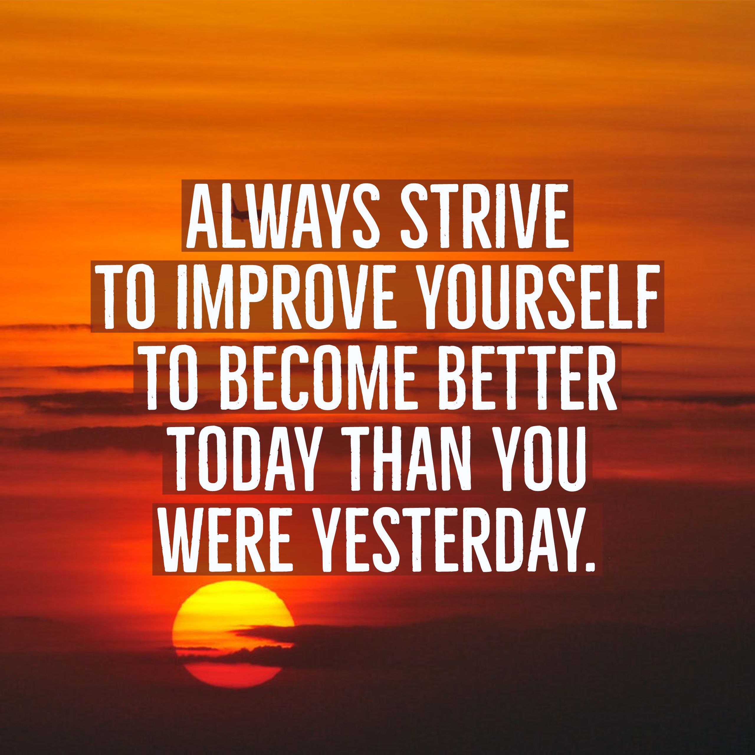 Always Strive To Improve Yourself To Become Better Today