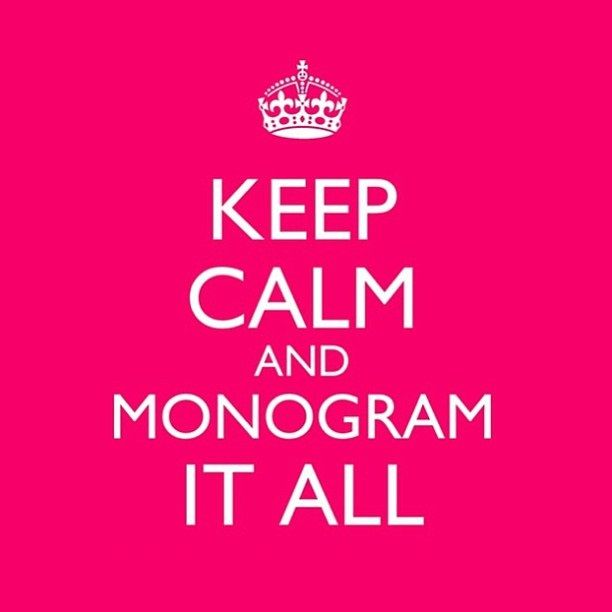 Keep Calm and MONOGRAM it ALL!!