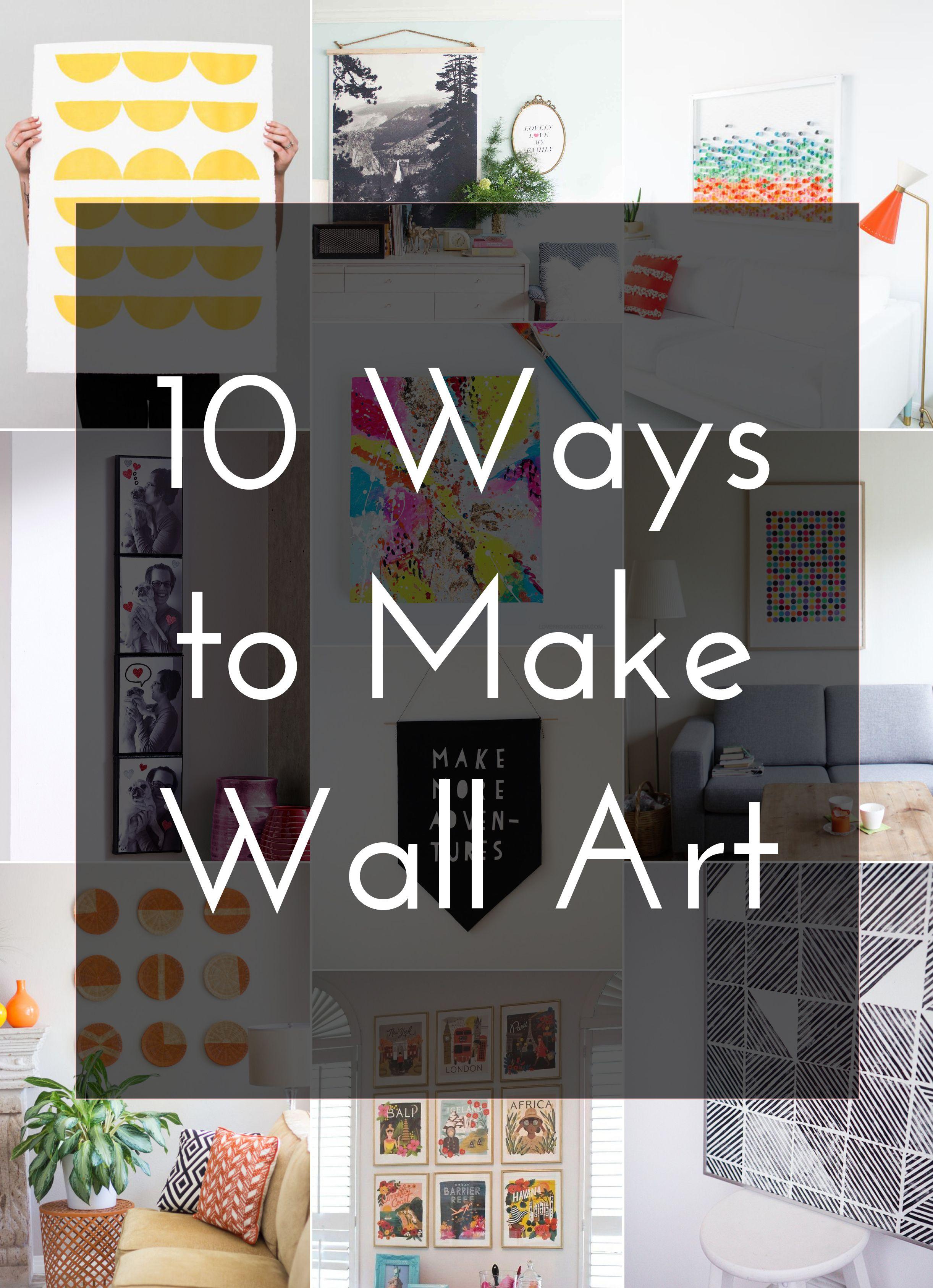 10 Ways to Make Wall Art Diy wall art, Diy canvas art
