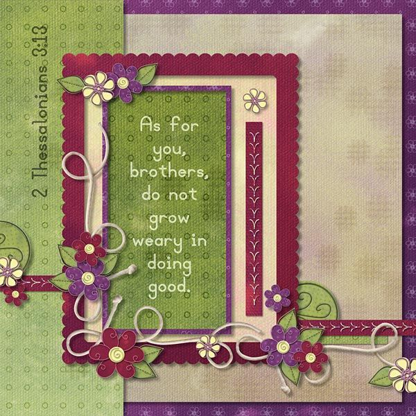 As for you, brothers, do not grow weary in doing good.   2 Thessalonians 3:13  kit and template: Take a Hike by Holley Berry Designs