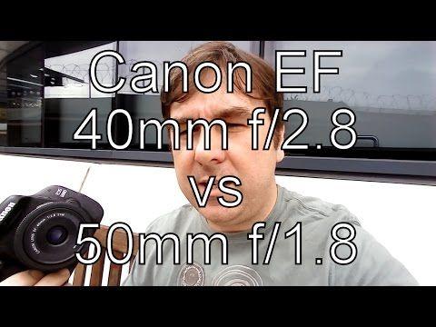 40mm F 2 8 Vs 50mm F 1 8 Canon Ef Prime Lens Face Off Prime Lens Canon Ef Canon