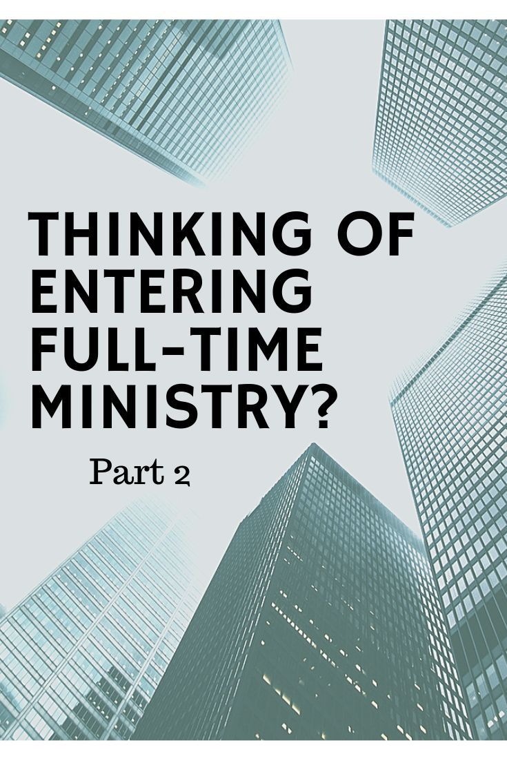 Thinking of entering fulltime ministry? Part Two First