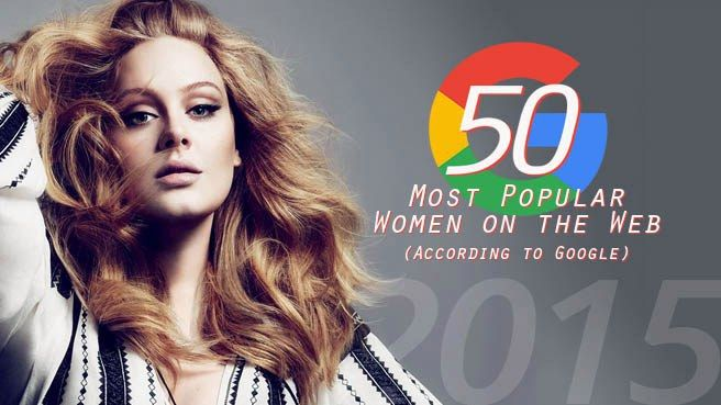 top 50 most popular women on the web according to google 2015 50