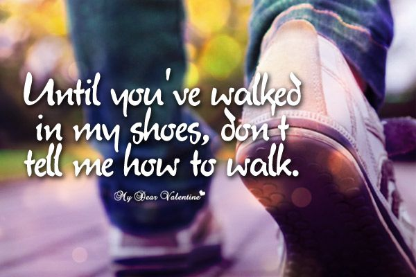 Until Youve Walked In My Shoes Dont Tell Me How To Walk Shoes