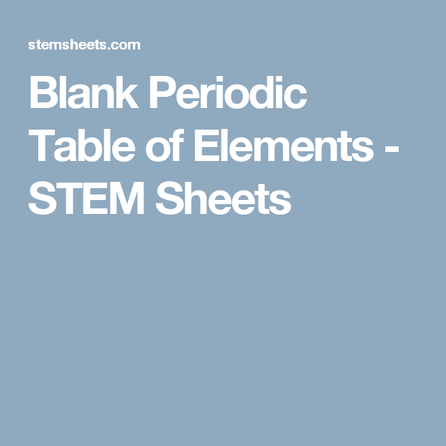 Blank periodic table of elements stem sheets chem ideas customizable and printable blank periodic table of elements use as a fill in the blank worksheet available in color and can include atomic numbers urtaz Gallery