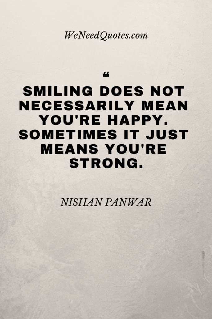 Best 15 Inspirational Quotes About Being Strong Wisdom Quotes Strong Quotes Need Quotes