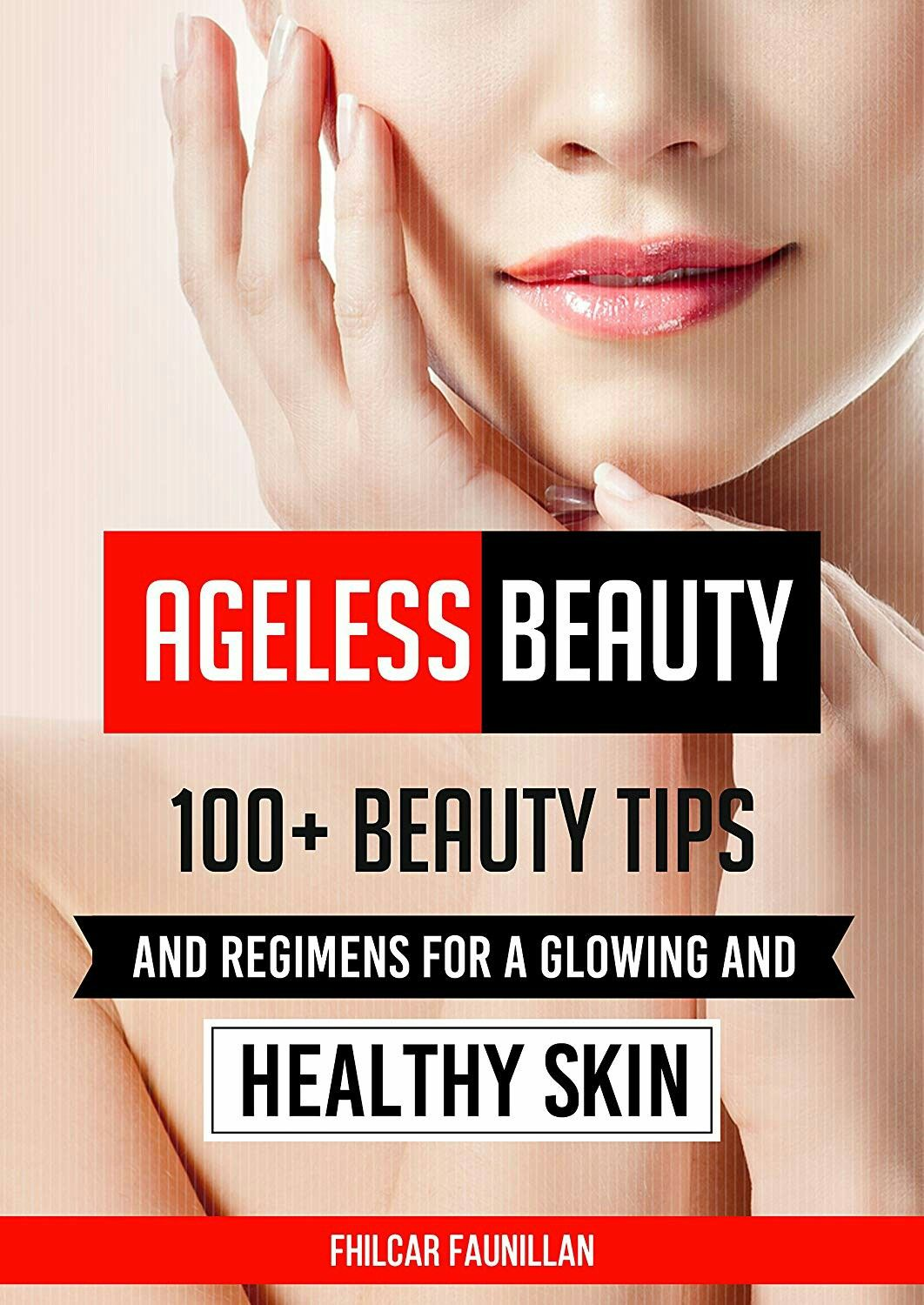 Ageless Beauty: 12+ Beauty Tips and Regimens For A Glowing And
