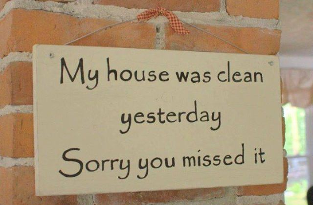 My house was clean yesterday