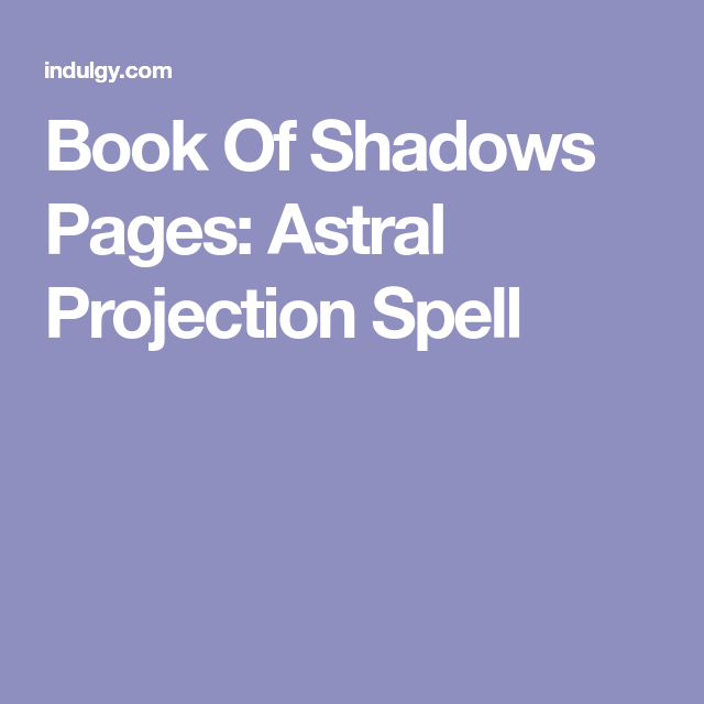 Book Of Shadows Pages: Astral Projection Spell   Wiccan