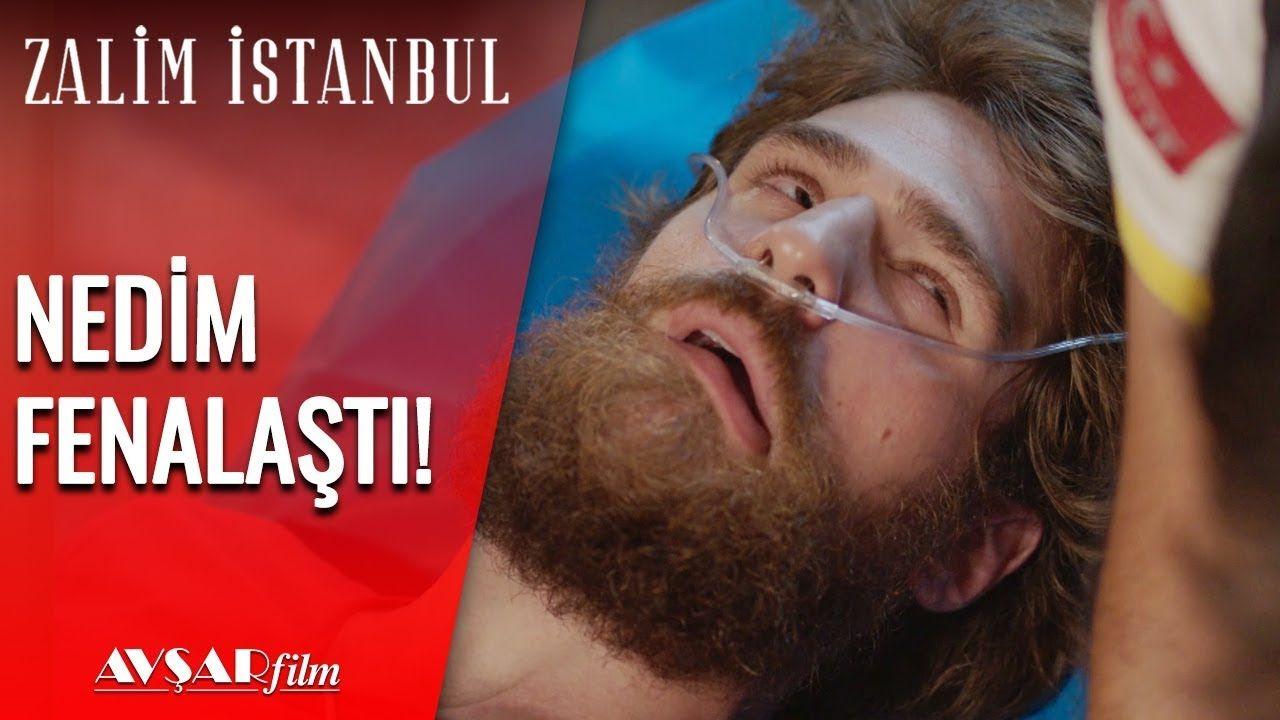 Nedim Hastaneye Kaldiriliyor Zalim Istanbul 12 Bolum Istanbul Youtube Film