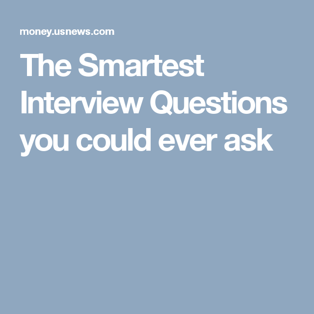 The Smartest Interview Questions you could ever ask
