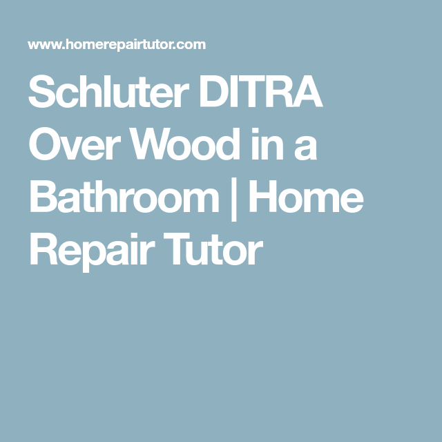 Schluter DITRA Over Wood In A Bathroom Home Repair Tutor - Bathroom repair tutor