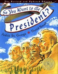 2001 Caldecott Winner: So You Want To Be President? by Judith St. George, illustrated by David Small