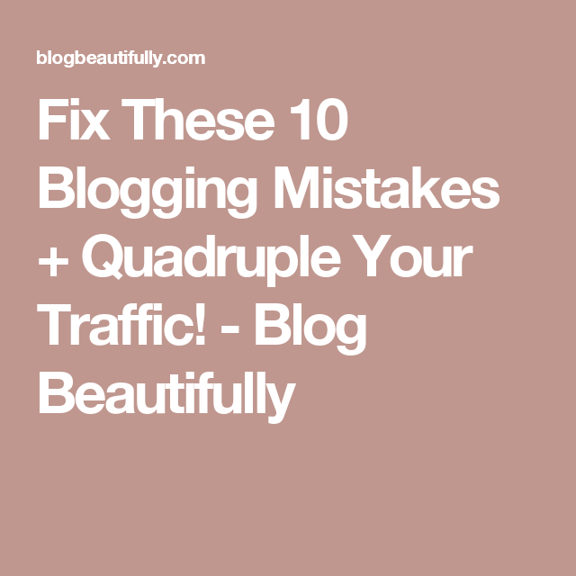 Fix These 10 Blogging Mistakes + Quadruple Your Traffic! - Blog Beautifully