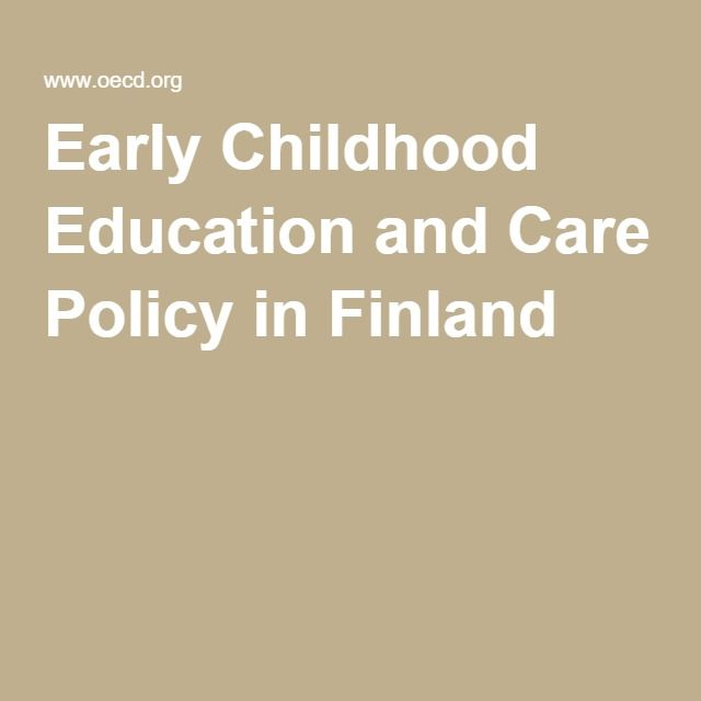 Early Childhood Education And Care Policy In Finland Early Childhood Education Education Early Childhood