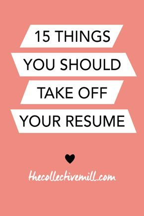 15 Things You Should Take Off Your Resume -TheCollectiveMill - what to put in your resume