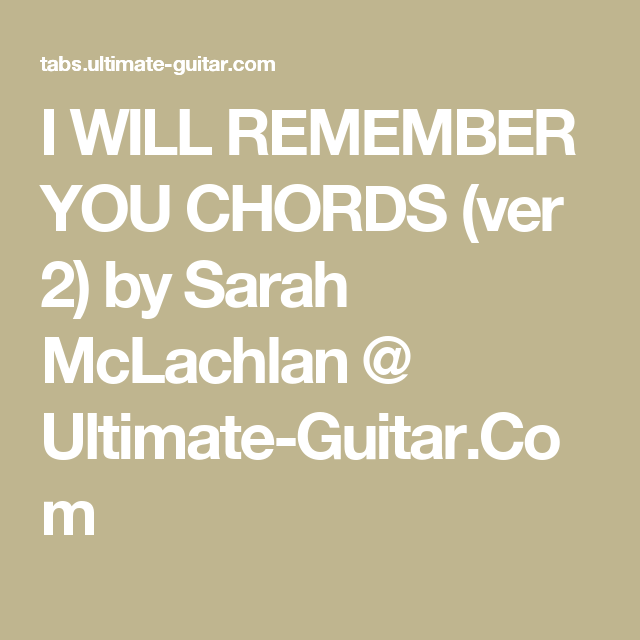 I WILL REMEMBER YOU CHORDS (ver 2) by Sarah McLachlan @ Ultimate ...