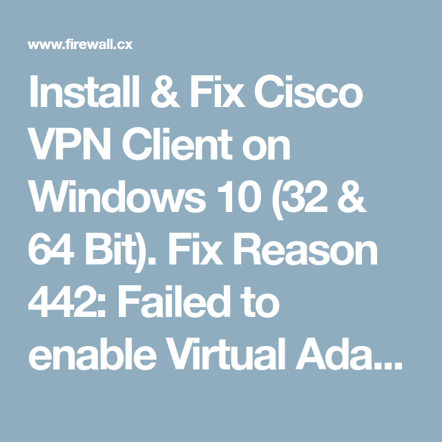 Reason 442 Failed To Enable Virtual Adapter Cisco Vpn