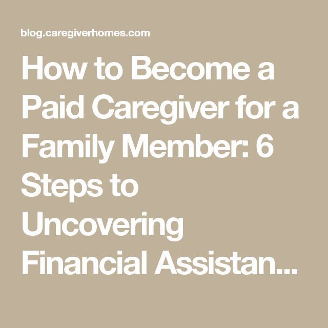 How To Become A Paid Caregiver For A Family Member 6 Steps To Uncovering Financial Assistance Optio Family Caregiver Elderly Caregiver Aging Parents