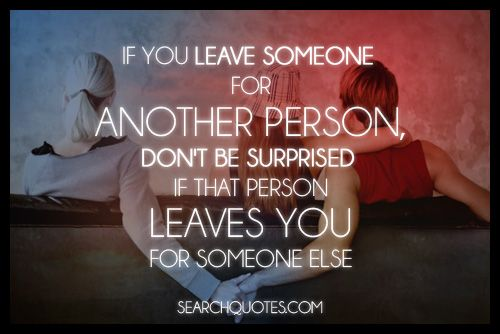 If You Leave Someone For Another Person Dont Be Surprised If That