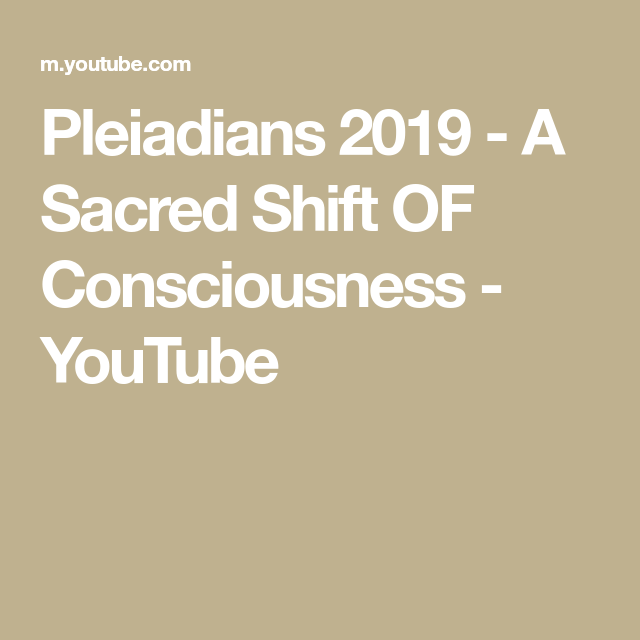 Pleiadians 2019 - A Sacred Shift OF Consciousness - YouTube