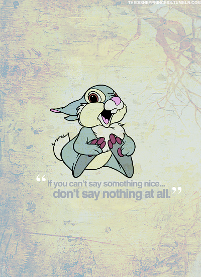 """If you can't say something nice, don't say nothing at all"" #thumper #tambor #bambi"