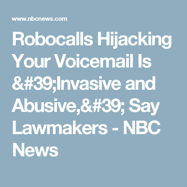 Robocalls Hijacking Your Voicemail Is 'Invasive and Abusive,' Say Lawmakers - NBC News