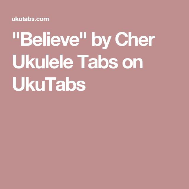 Believe By Cher Ukulele Tabs On Ukutabs Ukulele Pinterest