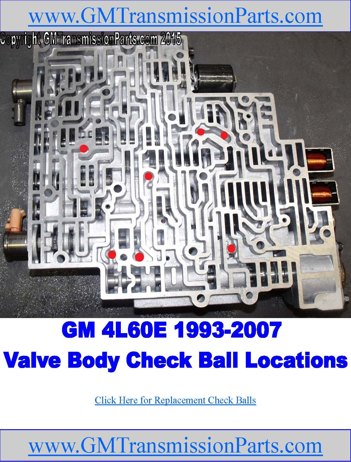 hight resolution of check ball locations in gm s 4l60e transmission valve bodies there are a total of 7 check balls used in valve bodies 1993 2007 get replacement balls from