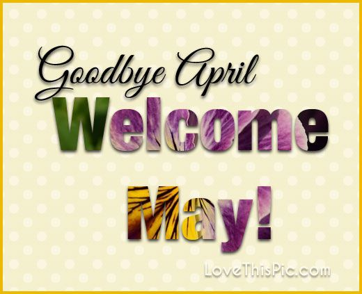 Goodby April May Month May Quotes Hello May Welcome May Goodbye