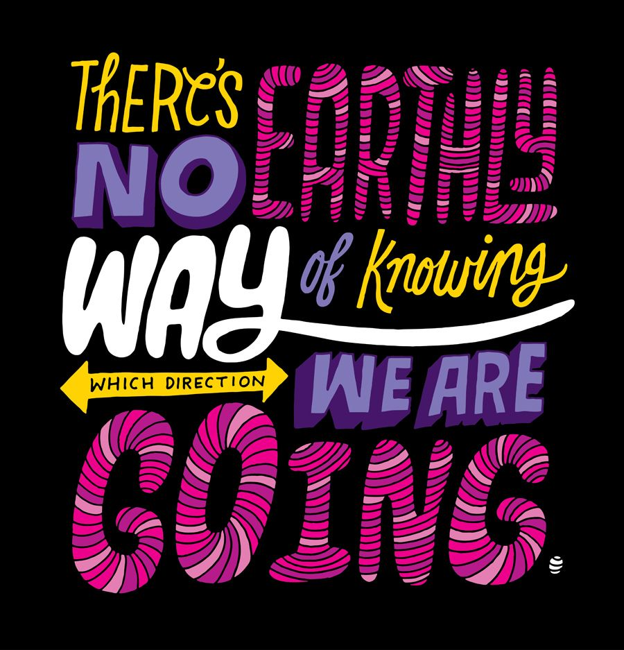 Theres No Earthly Way Of Knowing Which Direction We Are Going