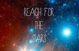 reach for the stars.