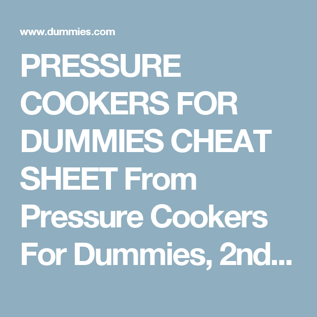 Photo of PRESSURE COOKERS FOR DUMMIES CHEAT SHEET From Pressure Cookers For Dummies, 2nd …
