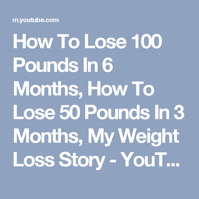 How To Lose 100 Pounds In 6 Months, How To Lose 50 Pounds In 3 ...