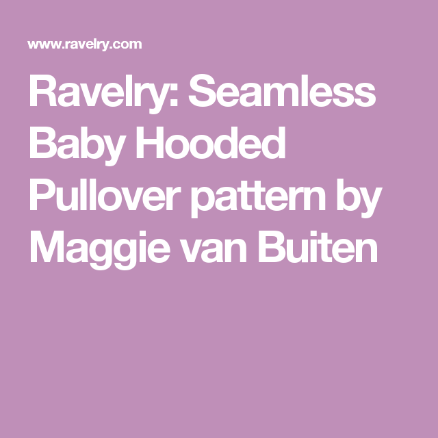 f413eef409f7 Ravelry  Seamless Baby Hooded Pullover pattern by Maggie van Buiten ...