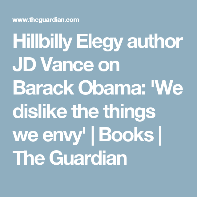 Hillbilly Elegy Author Jd Vance On Barack Obama We Dislike The Things We Envy Barack Obama Hillbilly Elegy Barack